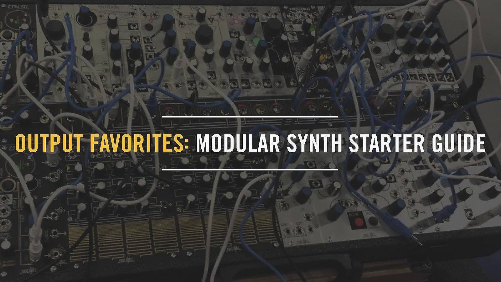 Output Favorites: Modular Synth Starter Guide