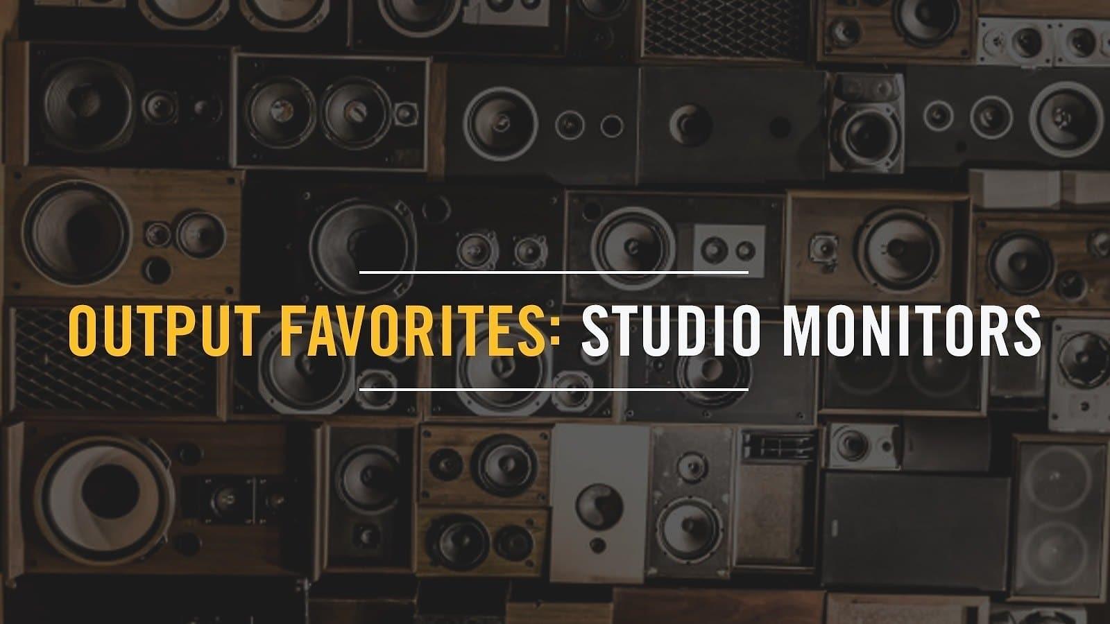 Output Favorites: Studio Monitors