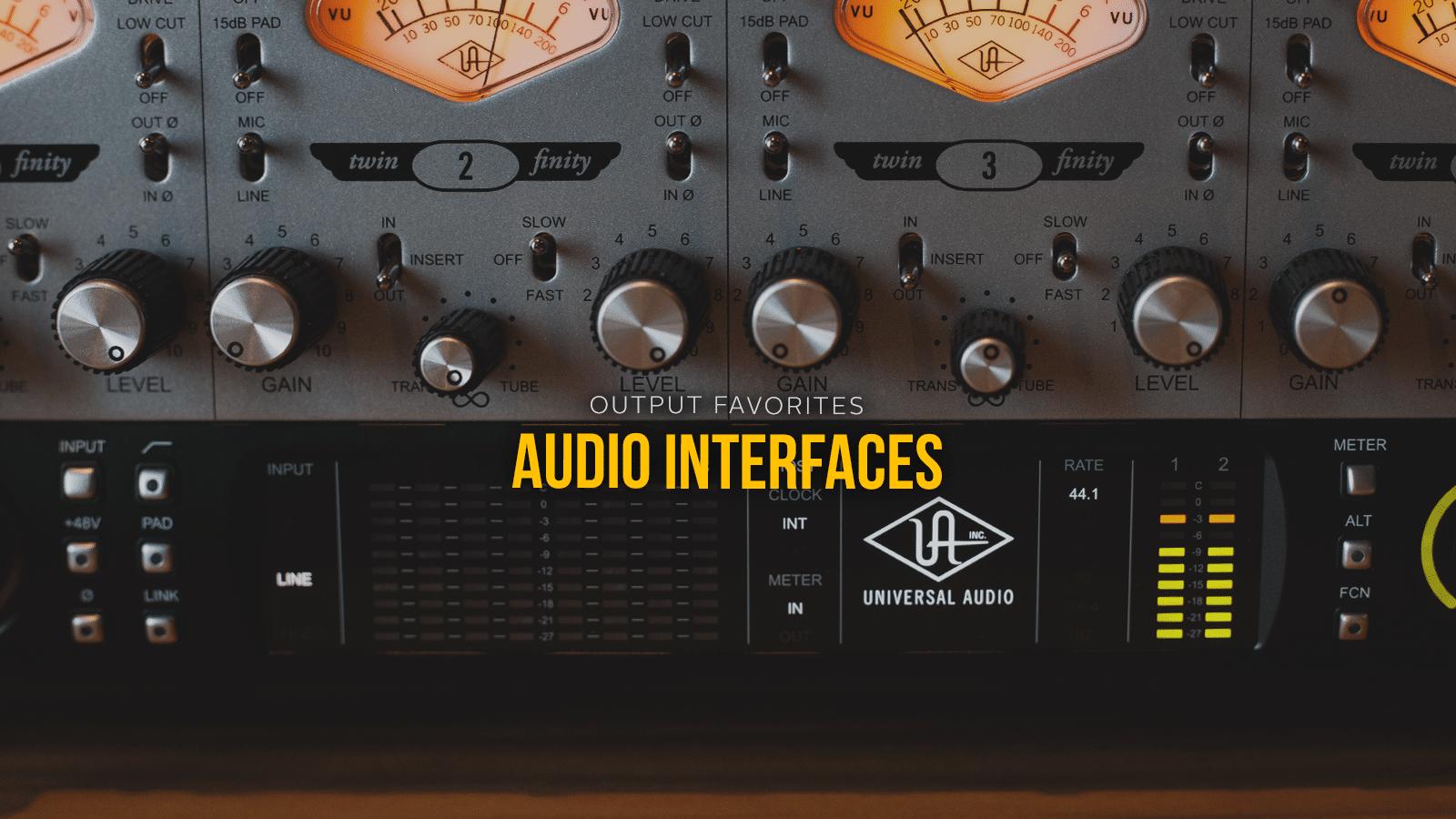 OUTPUT FAVORITES: Audio Interfaces - Output