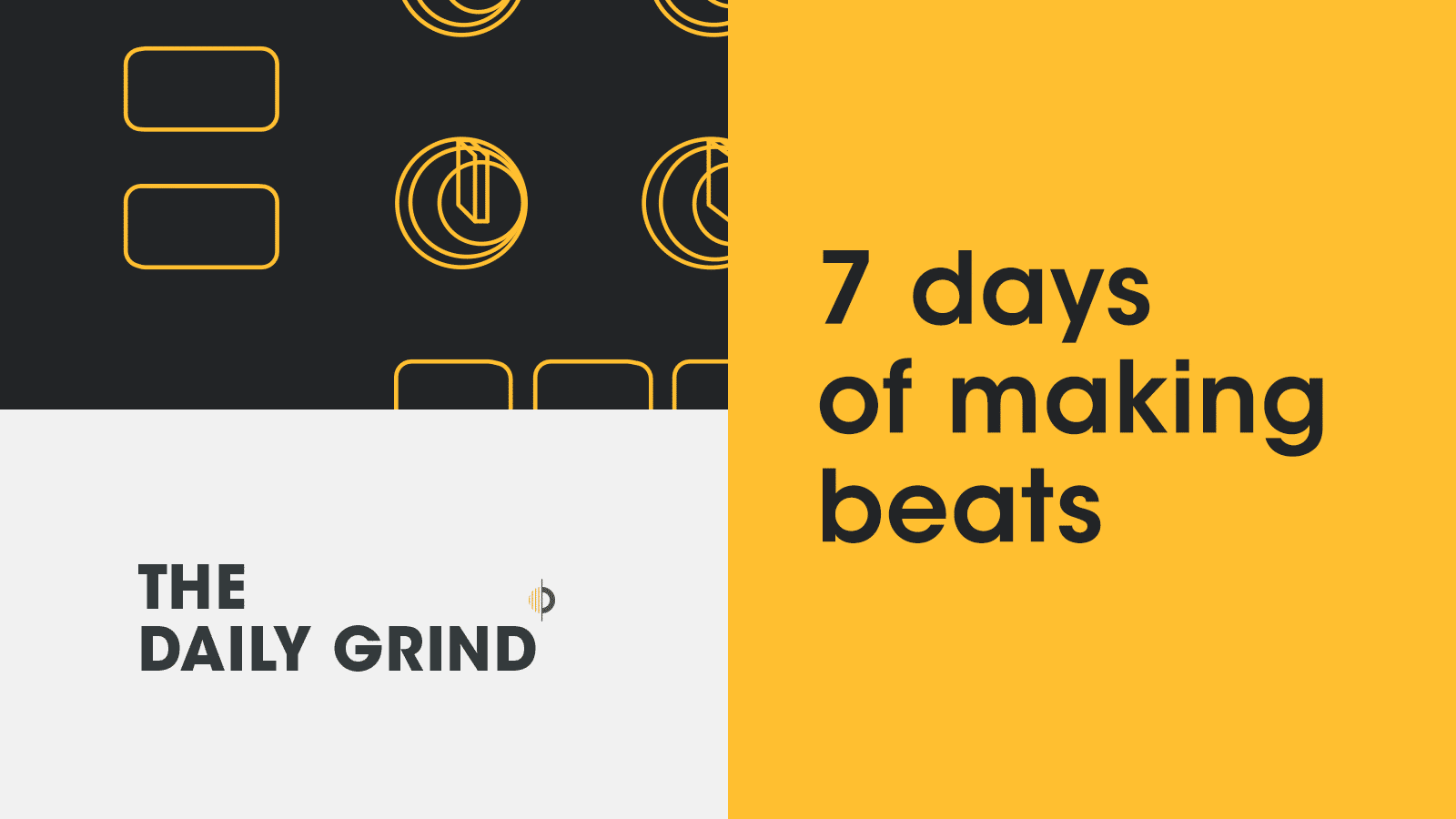 7 Days of Making Beats